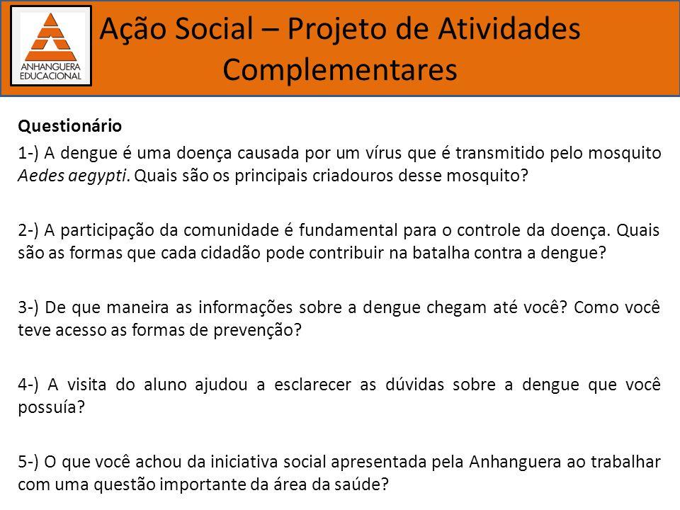 Importância dos estudos biológicos Ação Social – Projeto de Atividades Complementares Questionário 1-) A dengue é uma doença causada por um vírus que
