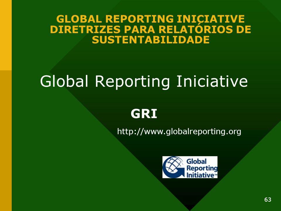 63 GLOBAL REPORTING INICIATIVE DIRETRIZES PARA RELATÓRIOS DE SUSTENTABILIDADE Global Reporting Iniciative GRI http://www.globalreporting.org