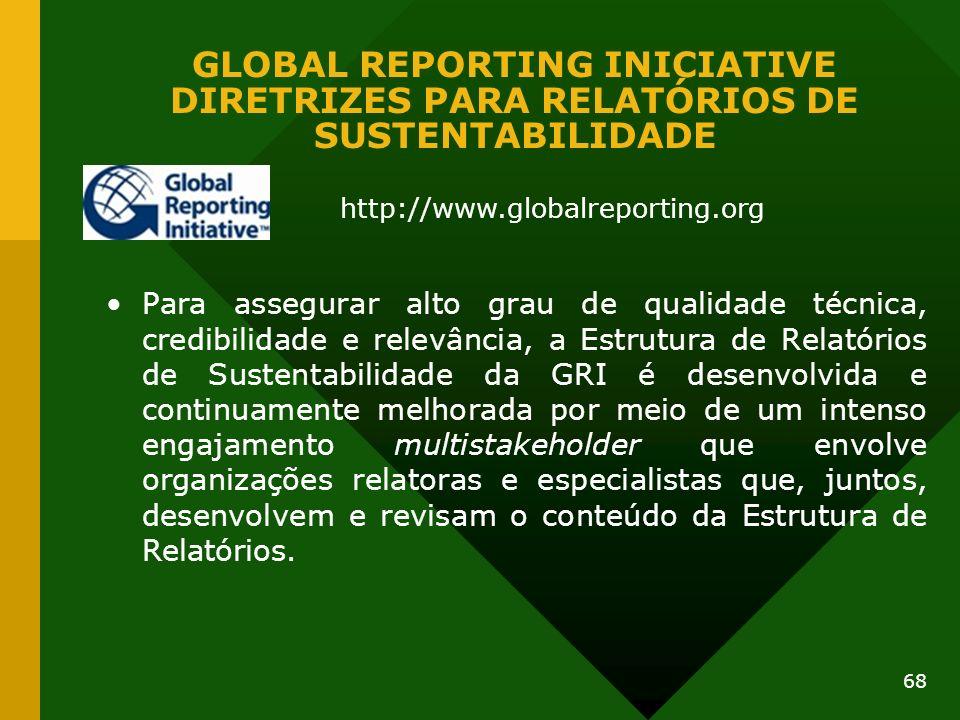 68 GLOBAL REPORTING INICIATIVE DIRETRIZES PARA RELATÓRIOS DE SUSTENTABILIDADE Para assegurar alto grau de qualidade técnica, credibilidade e relevânci