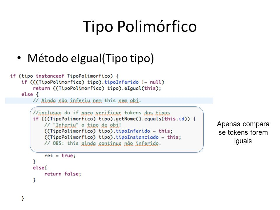 Tipo Polimórfico Método eIgual(Tipo tipo) Apenas compara se tokens forem iguais