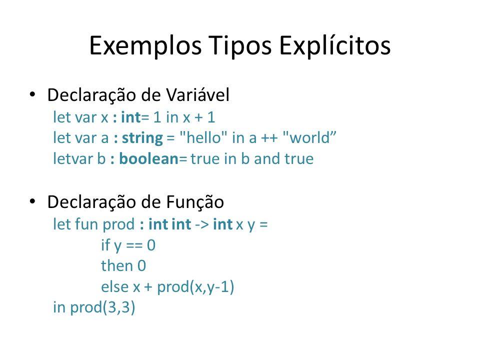 Exemplos Tipos Explícitos Declaração de Variável let var x : int= 1 in x + 1 let var a : string =