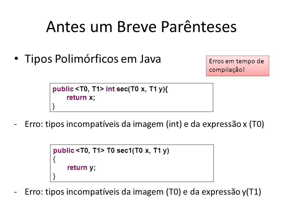 Tipos Polimórficos em Java -Erro: tipos incompatíveis da imagem (T0) e da expressão y (boolean) -Erro: tipos incompatíveis da imagem (T0) e da expressão 2+1(int) public T0 sec2(T0 x, boolean y){ return y; } public T0 sec3(T0 x, T1 y){ return 2+1; }