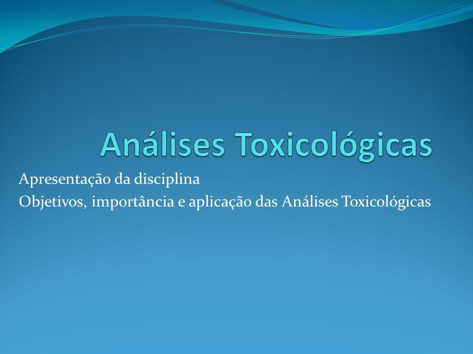 Apresentação da disciplina Objetivos, importância e aplicação das Análises Toxicológicas