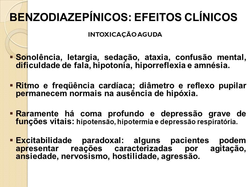 BENZODIAZEPÍNICOS: EFEITOS CLÍNICOS Sonolência, letargia, sedação, ataxia, confusão mental, dificuldade de fala, hipotonia, hiporreflexia e amnésia. R
