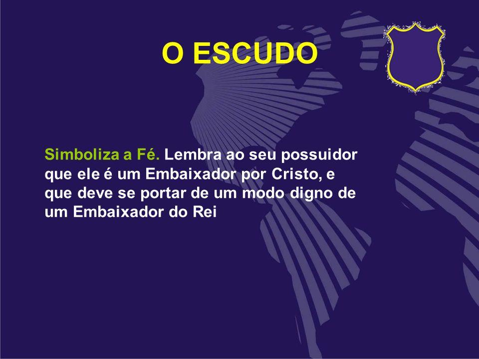 O ESCUDO Simboliza a Fé. Lembra ao seu possuidor que ele é um Embaixador por Cristo, e que deve se portar de um modo digno de um Embaixador do Rei