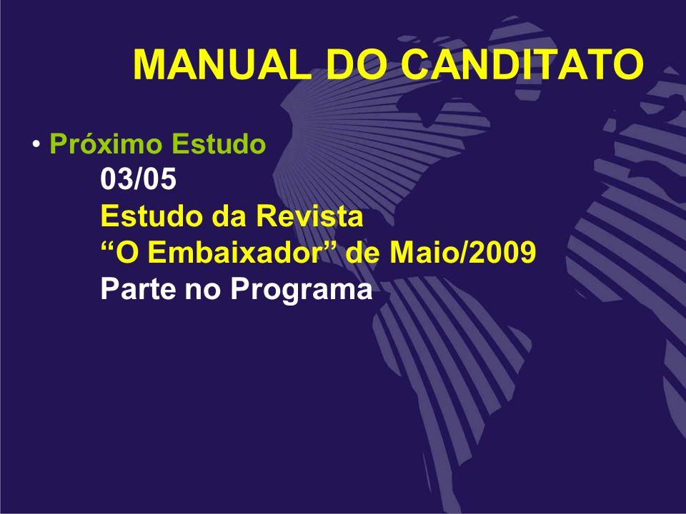 MANUAL DO CANDITATO Próximo Estudo 03/05 Estudo da Revista O Embaixador de Maio/2009 Parte no Programa