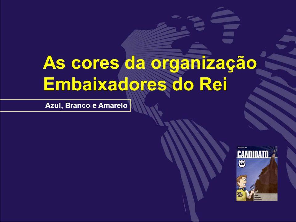 Azul, Branco e Amarelo As cores da organização Embaixadores do Rei