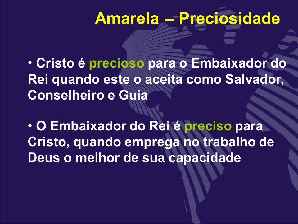 Amarela – Preciosidade Cristo é precioso para o Embaixador do Rei quando este o aceita como Salvador, Conselheiro e Guia O Embaixador do Rei é preciso