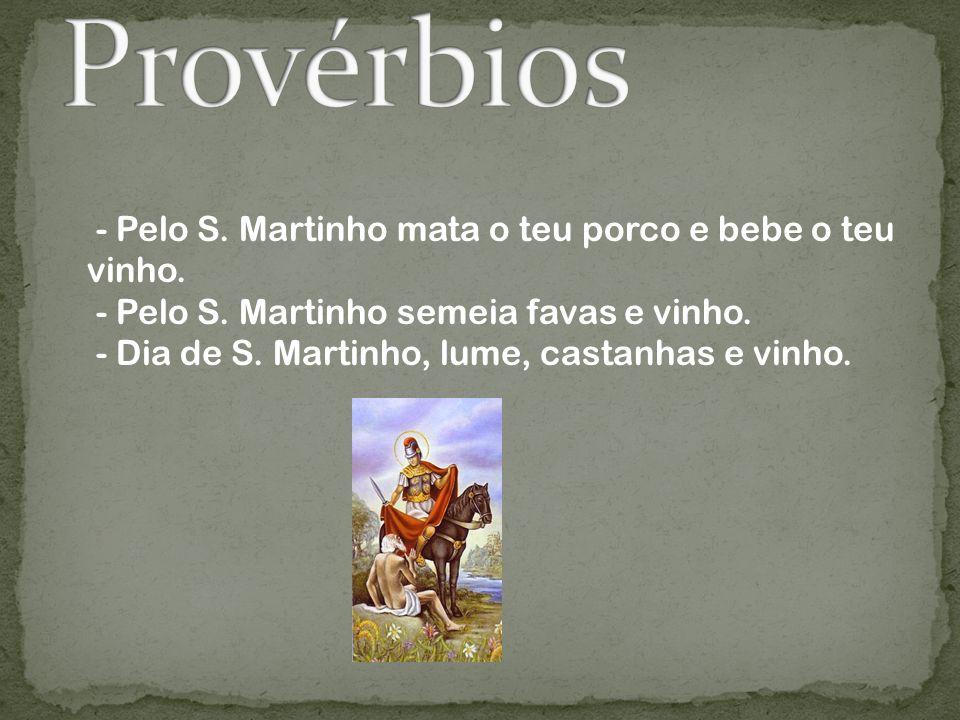 O dia de S.Martinho comemora-se no dia 11 de Novembro. Conta a lenda que esse homem era um cavaleiro romano. Um dia, muito chuvoso viu um mendigo chei