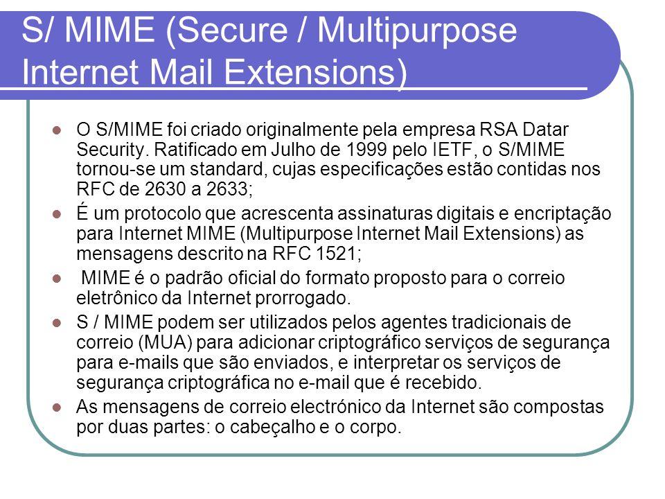 S/ MIME (Secure / Multipurpose Internet Mail Extensions) O S/MIME foi criado originalmente pela empresa RSA Datar Security. Ratificado em Julho de 199
