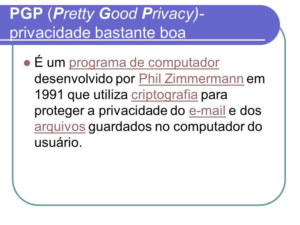 Características do PGP Considerado muito forte e seguro Usado principalmente para aplicações de armazenamento de arquivos e e-mail Independente de organizações não- governamentais As mensagens são automaticamente compactadas
