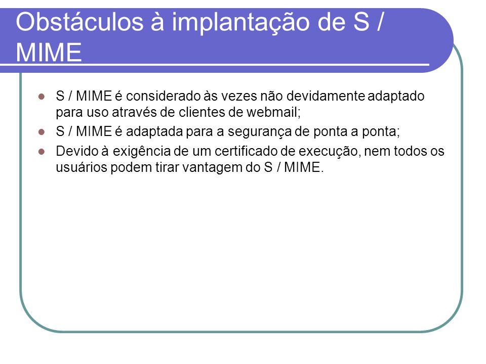 Obstáculos à implantação de S / MIME S / MIME é considerado às vezes não devidamente adaptado para uso através de clientes de webmail; S / MIME é adap