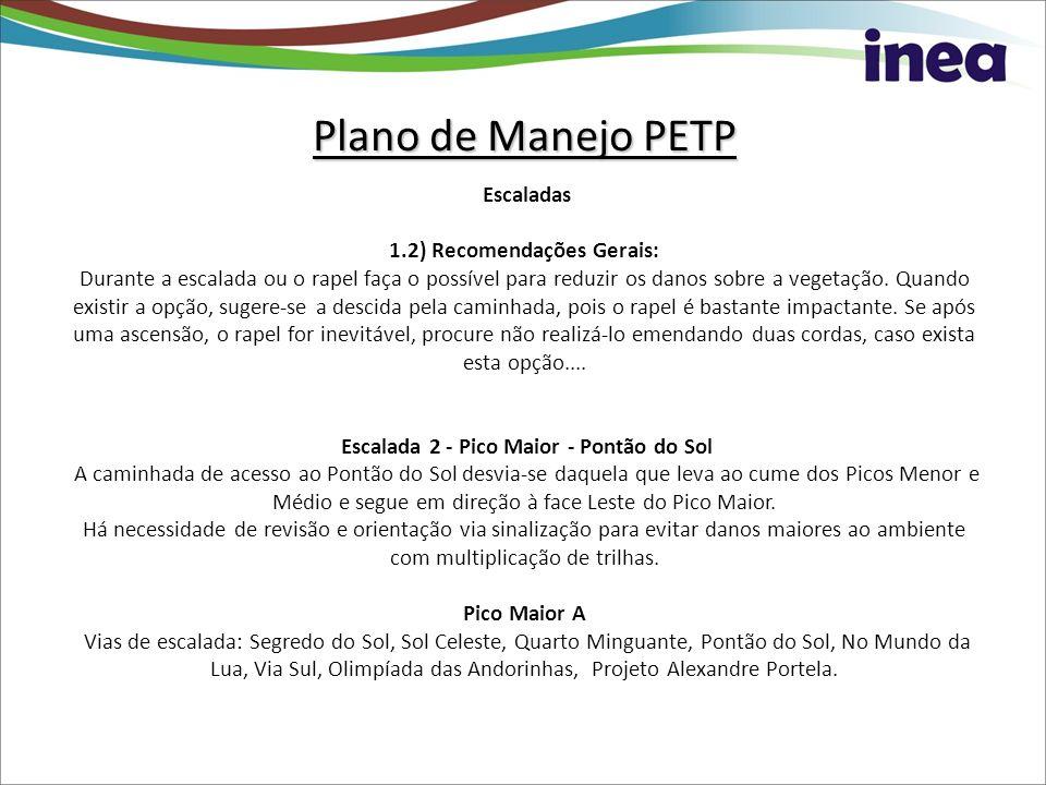 Plano de Manejo PETP Plano de Manejo PETP Escaladas 1.2) Recomendações Gerais: Durante a escalada ou o rapel faça o possível para reduzir os danos sobre a vegetação.