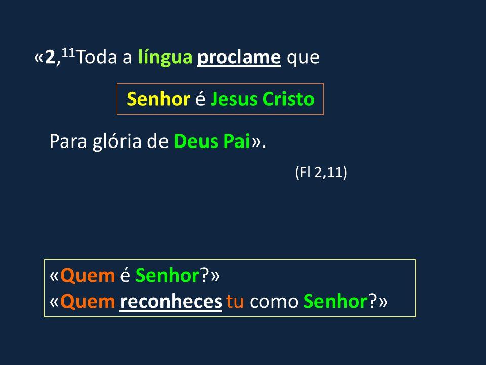 «2, 11 Toda a língua proclame que Senhor é Jesus Cristo Para glória de Deus Pai». (Fl 2,11) «Quem é Senhor?» «Quem reconheces tu como Senhor?»