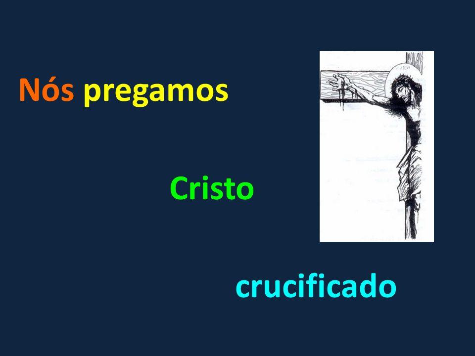 «1, 23 Nós pregamos (kêrýssomen) Cristo crucificado (estaurôménon), para os judeus escândalo (skándalon), para os gentios loucura (môrían) ».