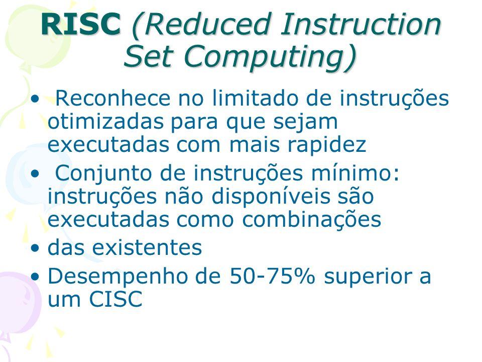 RISC (Reduced Instruction Set Computing) Reconhece no limitado de instruções otimizadas para que sejam executadas com mais rapidez Conjunto de instruç