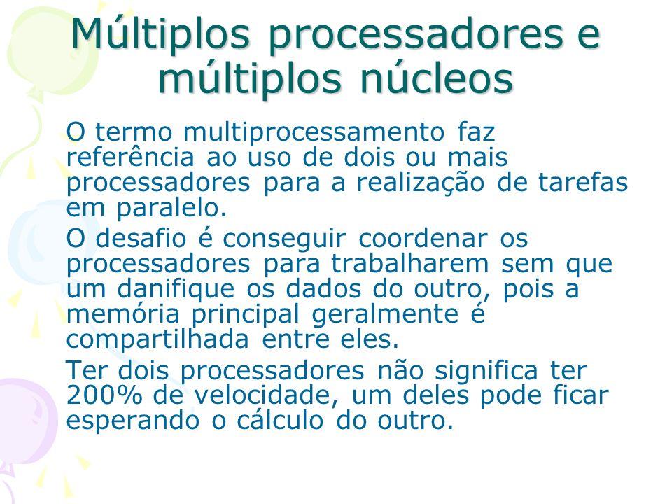 Múltiplos processadores e múltiplos núcleos O termo multiprocessamento faz referência ao uso de dois ou mais processadores para a realização de tarefa