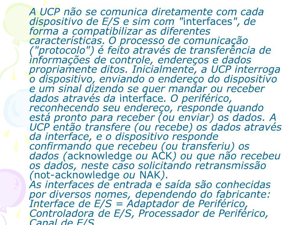 A UCP não se comunica diretamente com cada dispositivo de E/S e sim com