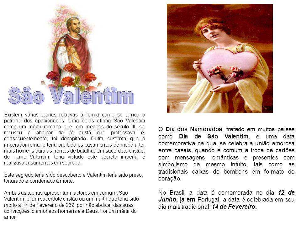 Existem várias teorias relativas à forma como se tornou o patrono dos apaixonados. Uma delas afirma São Valentim como um mártir romano que, em meados