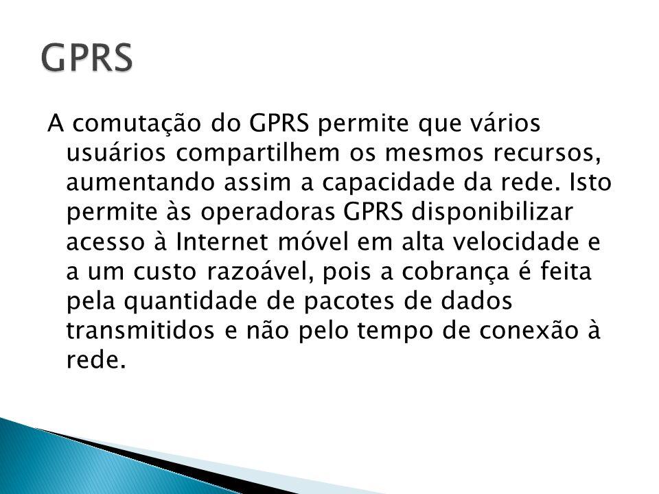 A comutação do GPRS permite que vários usuários compartilhem os mesmos recursos, aumentando assim a capacidade da rede. Isto permite às operadoras GPR