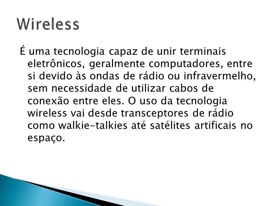 É uma tecnologia capaz de unir terminais eletrônicos, geralmente computadores, entre si devido às ondas de rádio ou infravermelho, sem necessidade de
