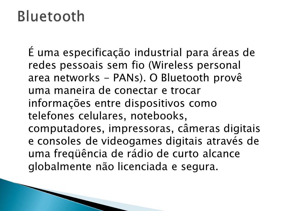 É uma especificação industrial para áreas de redes pessoais sem fio (Wireless personal area networks - PANs). O Bluetooth provê uma maneira de conecta