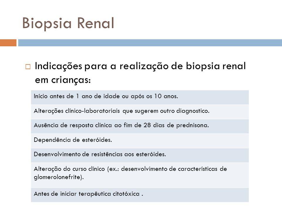 Biopsia Renal Indicações para a realização de biopsia renal em crianças: Início antes de 1 ano de idade ou após os 10 anos. Alterações clínico-laborat