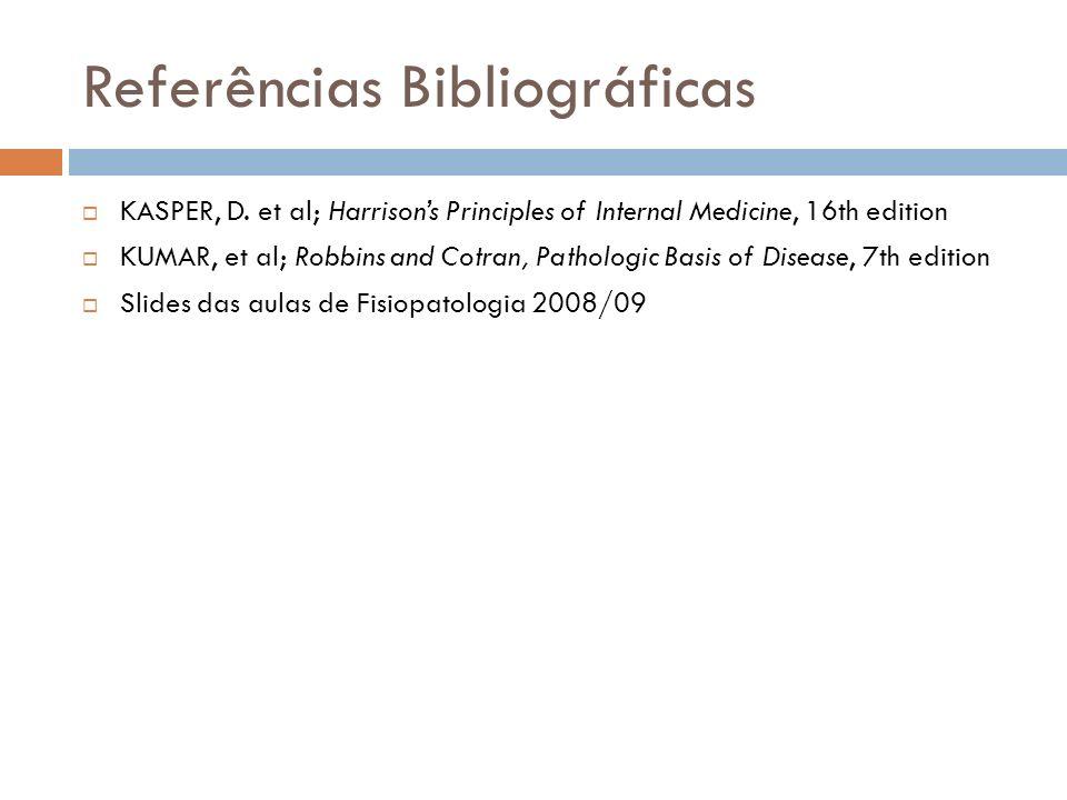 Referências Bibliográficas KASPER, D. et al; Harrisons Principles of Internal Medicine, 16th edition KUMAR, et al; Robbins and Cotran, Pathologic Basi