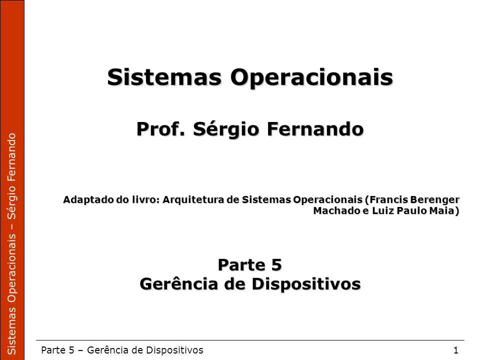 Sistemas Operacionais – Sérgio Fernando Parte 5 – Gerência de Dispositivos1 Sistemas Operacionais Prof. Sérgio Fernando Adaptado do livro: Arquitetura