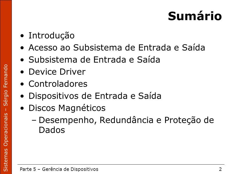 Sistemas Operacionais – Sérgio Fernando Parte 5 – Gerência de Dispositivos2 Sumário Introdução Acesso ao Subsistema de Entrada e Saída Subsistema de E