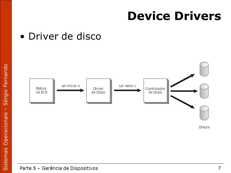 Sistemas Operacionais – Sérgio Fernando Parte 5 – Gerência de Dispositivos7 Device Drivers Driver de disco