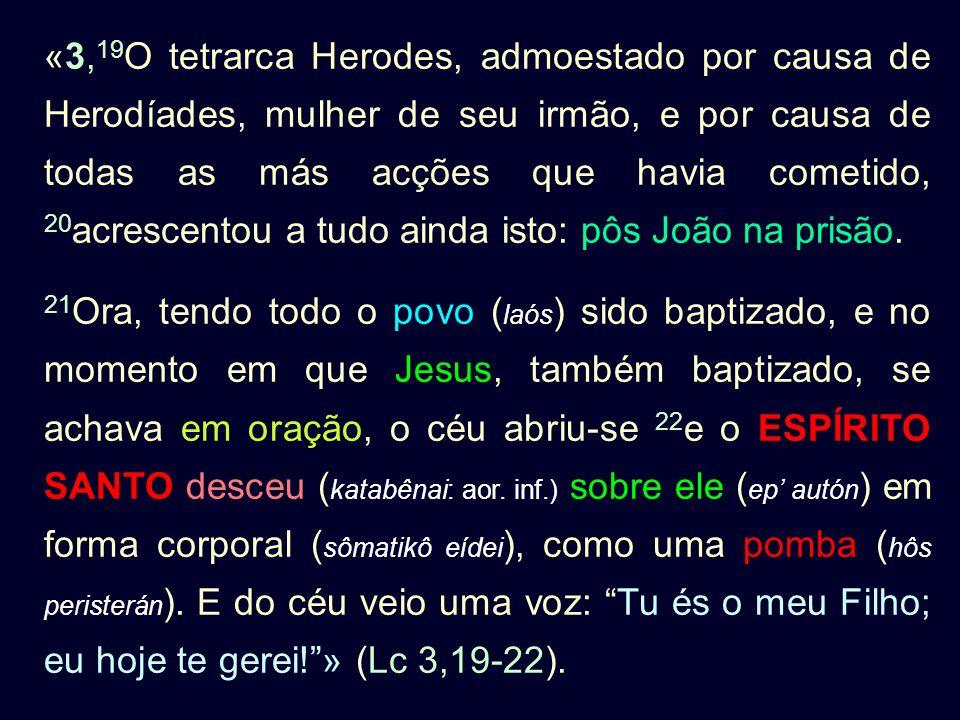 «3, 19 O tetrarca Herodes, admoestado por causa de Herodíades, mulher de seu irmão, e por causa de todas as más acções que havia cometido, 20 acrescen