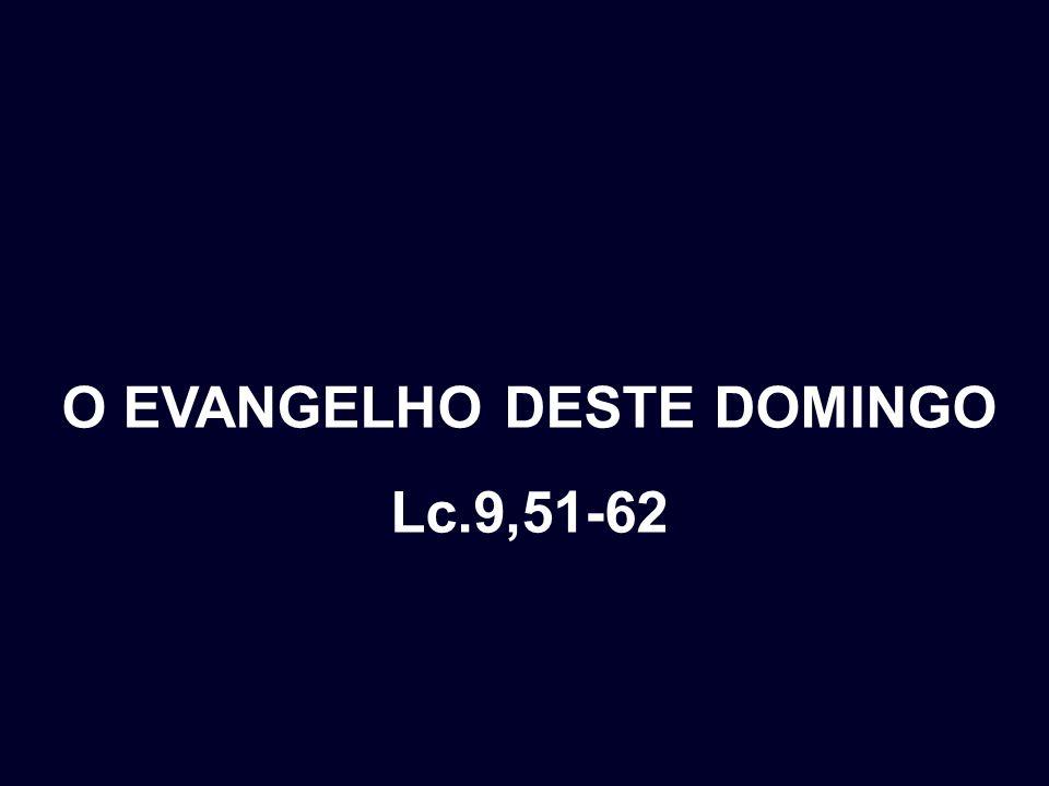 O EVANGELHO DESTE DOMINGO Lc.9,51-62