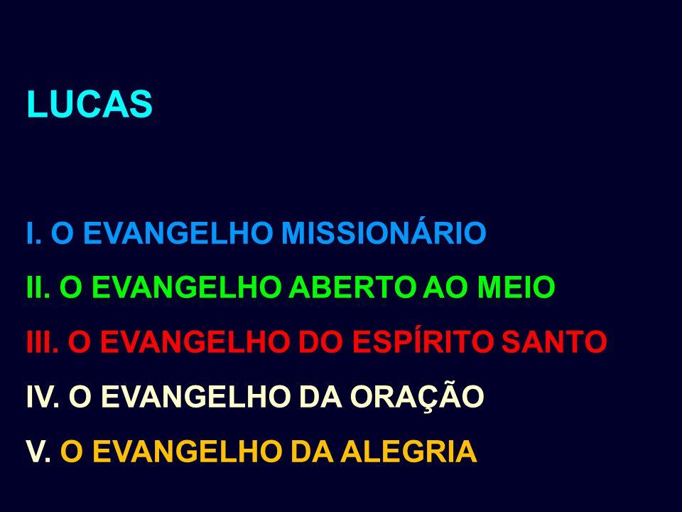 LUCAS I. O EVANGELHO MISSIONÁRIO II. O EVANGELHO ABERTO AO MEIO III. O EVANGELHO DO ESPÍRITO SANTO IV. O EVANGELHO DA ORAÇÃO V. O EVANGELHO DA ALEGRIA