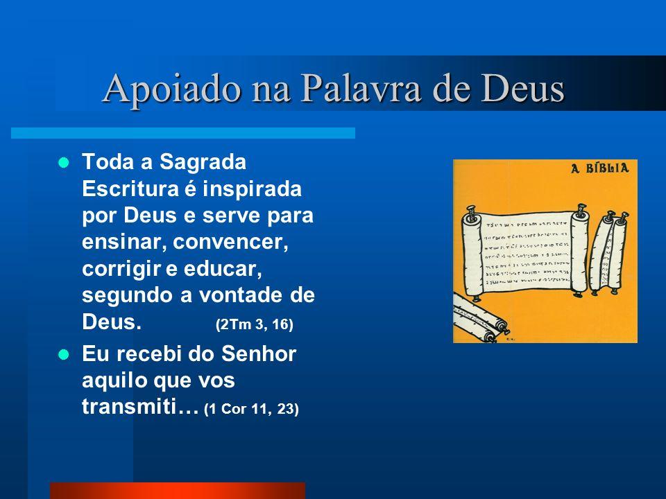 Apoiado na Palavra de Deus Toda a Sagrada Escritura é inspirada por Deus e serve para ensinar, convencer, corrigir e educar, segundo a vontade de Deus