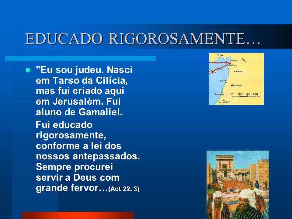 NO QUE TOCA À LEI, FARISEU Fui circuncidado ao oitavo dia, sou judeu de nascimento, pertenço à tribo de Benjamim, sou descendente de hebreus.