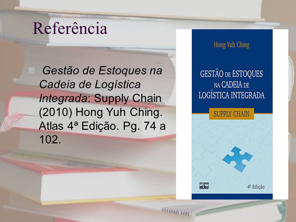 Referência Gestão de Estoques na Cadeia de Logística Integrada: Supply Chain (2010) Hong Yuh Ching. Atlas 4ª Edição. Pg. 74 a 102.