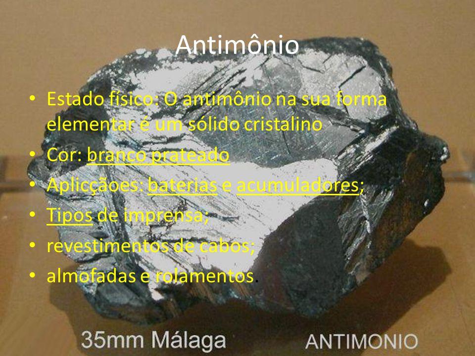 Antimônio Estado físico: O antimônio na sua forma elementar é um sólido cristalino Cor: branco prateado Aplicçãoes: baterias e acumuladores; Tipos de