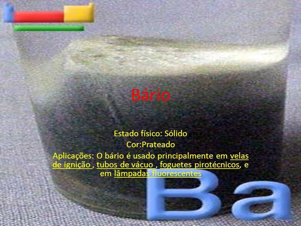 Bário Estado físico: Sólido Cor:Prateado Aplicações: O bário é usado principalmente em velas de ignição, tubos de vácuo, foguetes pirotécnicos, e em l