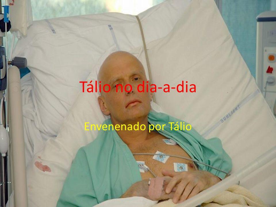 Tálio no dia-a-dia Envenenado por Tálio