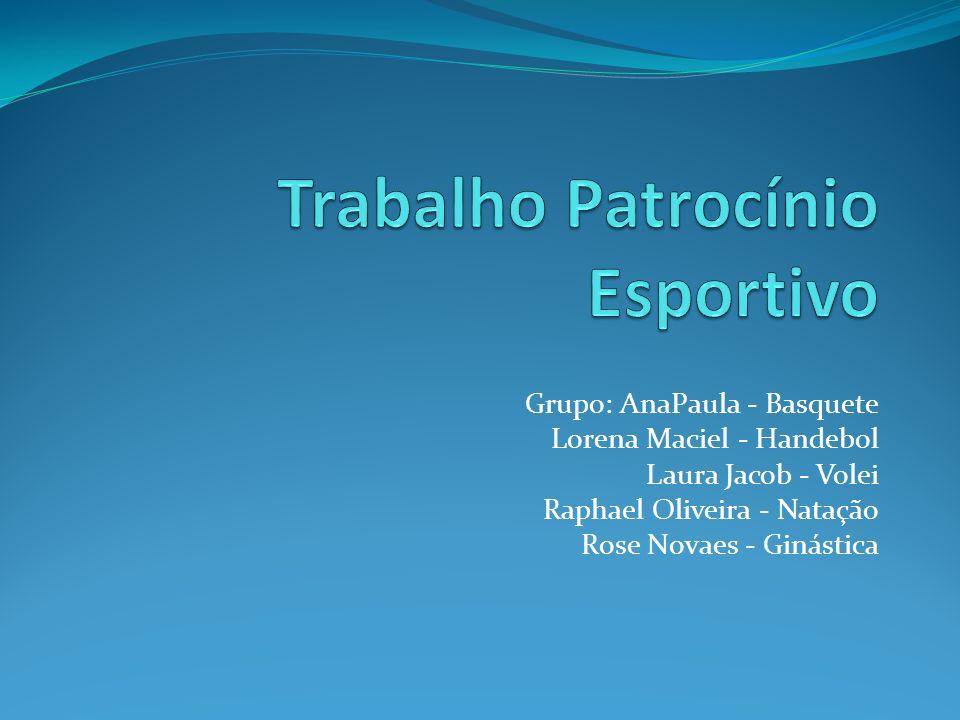 Grupo: AnaPaula - Basquete Lorena Maciel - Handebol Laura Jacob - Volei Raphael Oliveira - Natação Rose Novaes - Ginástica