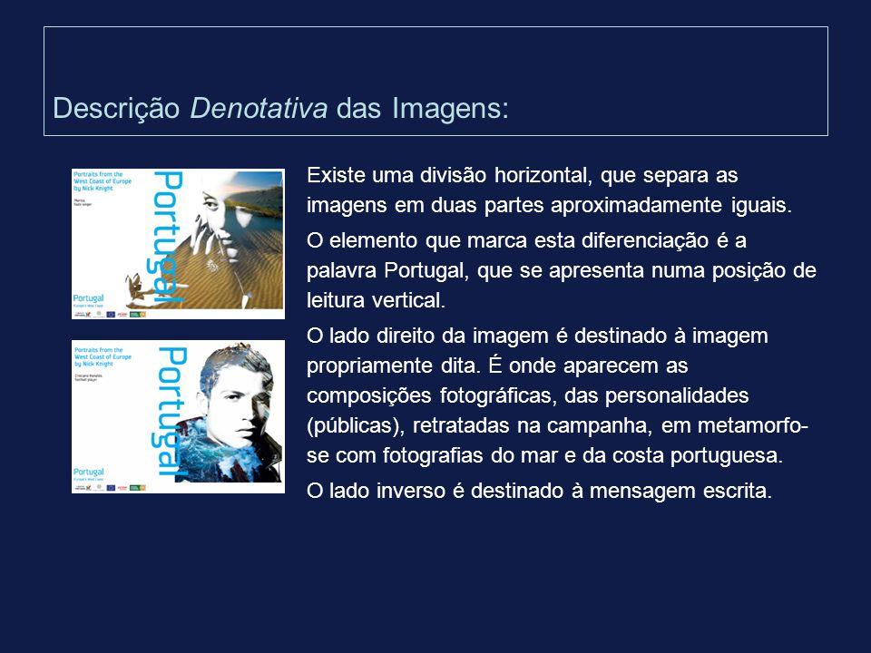 Descrição Denotativa das Imagens: Existe uma divisão horizontal, que separa as imagens em duas partes aproximadamente iguais. O elemento que marca est