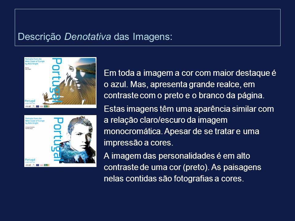 Descrição Denotativa das Imagens: Em toda a imagem a cor com maior destaque é o azul. Mas, apresenta grande realce, em contraste com o preto e o branc