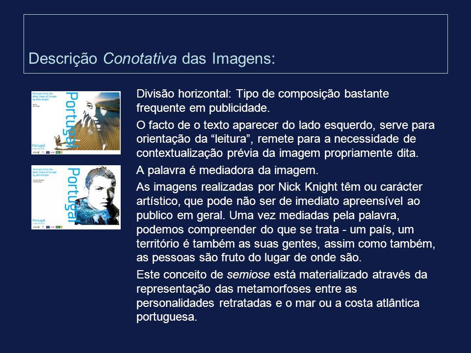 Descrição Conotativa das Imagens: Divisão horizontal: Tipo de composição bastante frequente em publicidade. O facto de o texto aparecer do lado esquer