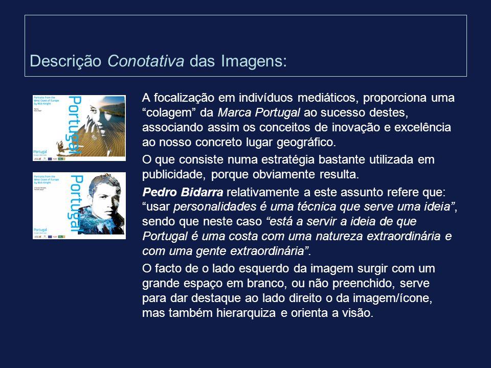 Descrição Conotativa das Imagens: A focalização em indivíduos mediáticos, proporciona uma colagem da Marca Portugal ao sucesso destes, associando assi