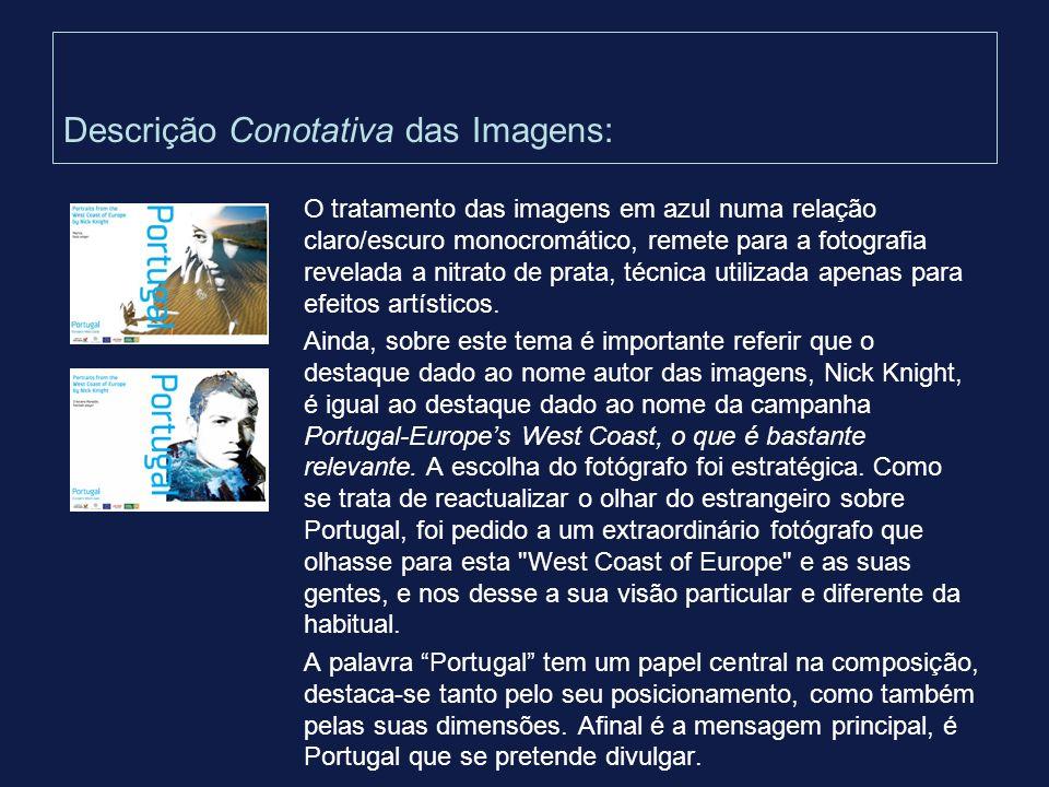 Descrição Conotativa das Imagens: O tratamento das imagens em azul numa relação claro/escuro monocromático, remete para a fotografia revelada a nitrat