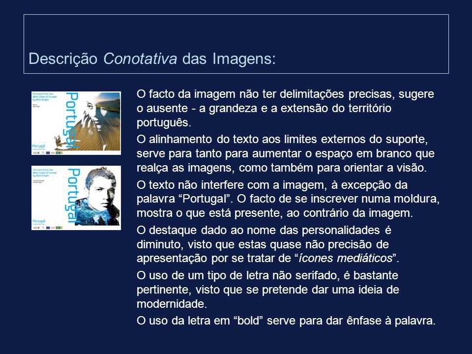 Descrição Conotativa das Imagens: O facto da imagem não ter delimitações precisas, sugere o ausente - a grandeza e a extensão do território português.