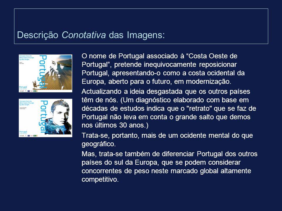 Descrição Conotativa das Imagens: O nome de Portugal associado à Costa Oeste de Portugal, pretende inequivocamente reposicionar Portugal, apresentando