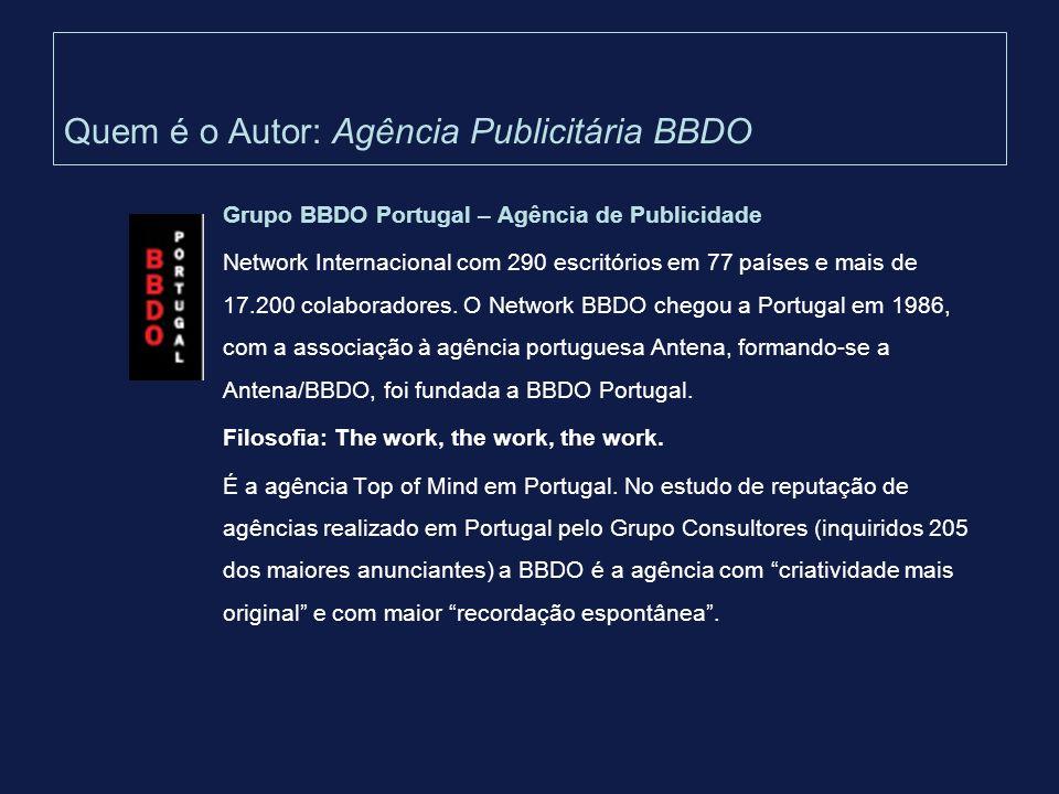 Quem é o Autor: Agência Publicitária BBDO Grupo BBDO Portugal – Agência de Publicidade Network Internacional com 290 escritórios em 77 países e mais d