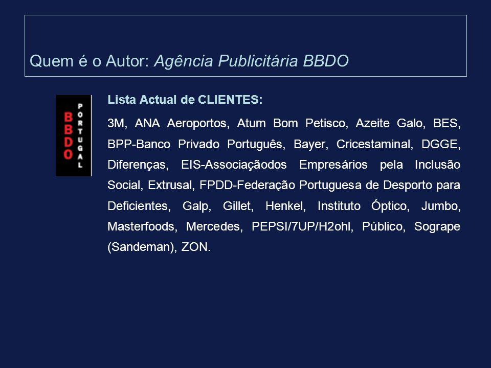 Quem é o Autor: Agência Publicitária BBDO Lista Actual de CLIENTES: 3M, ANA Aeroportos, Atum Bom Petisco, Azeite Galo, BES, BPP-Banco Privado Portuguê